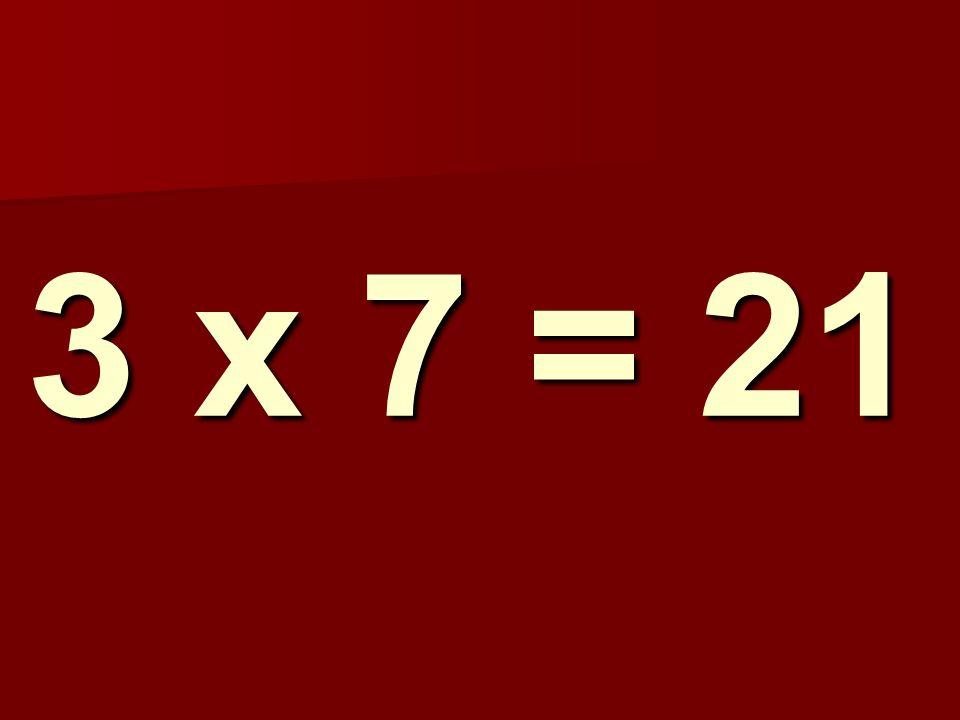 3 x 7 = 21