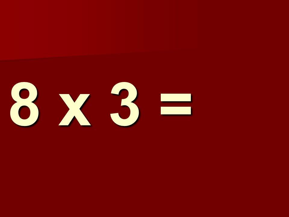 8 x 3 =