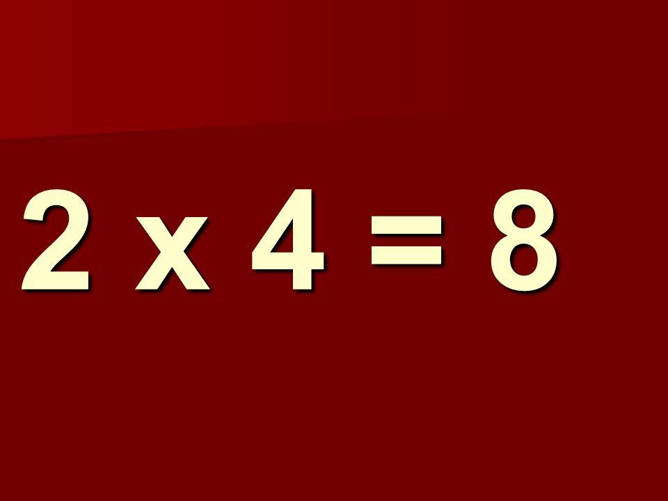 2 x 4 = 8