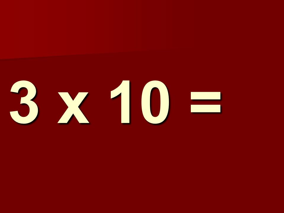 3 x 10 =