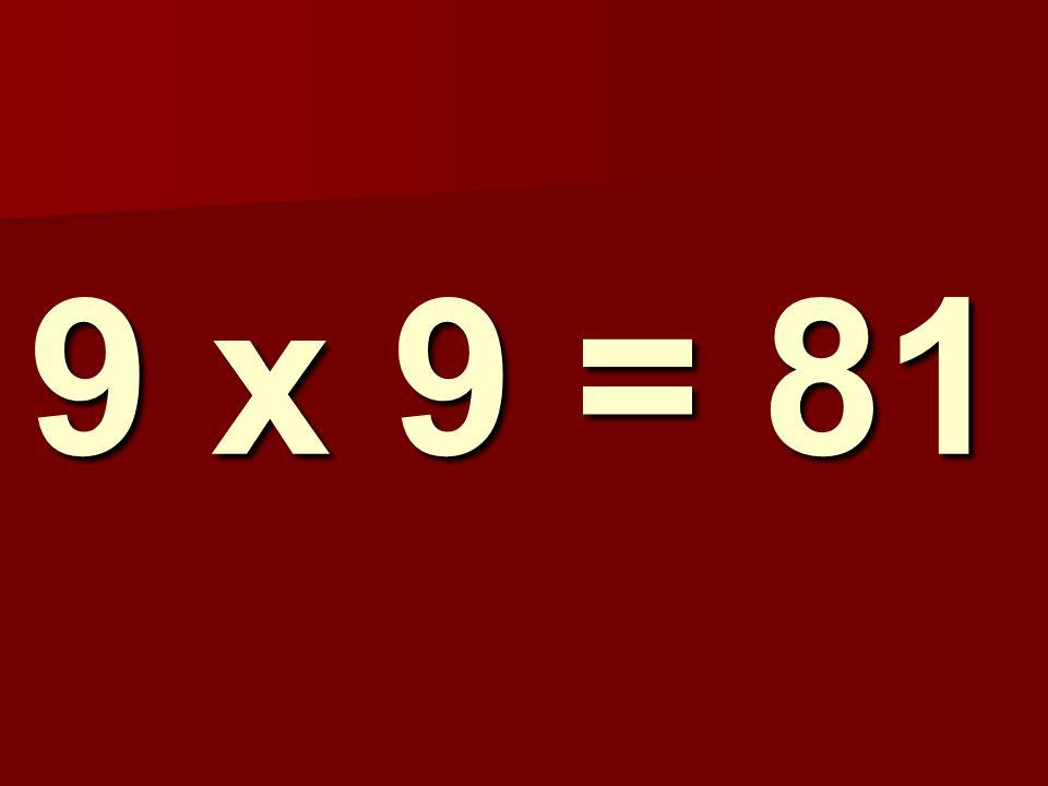 9 x 9 = 81