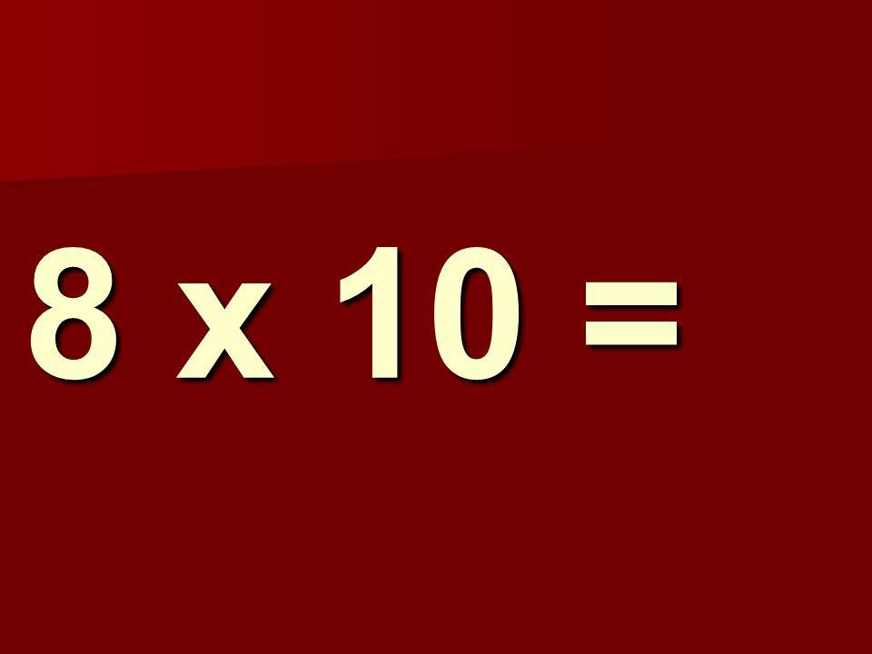 8 x 10 =