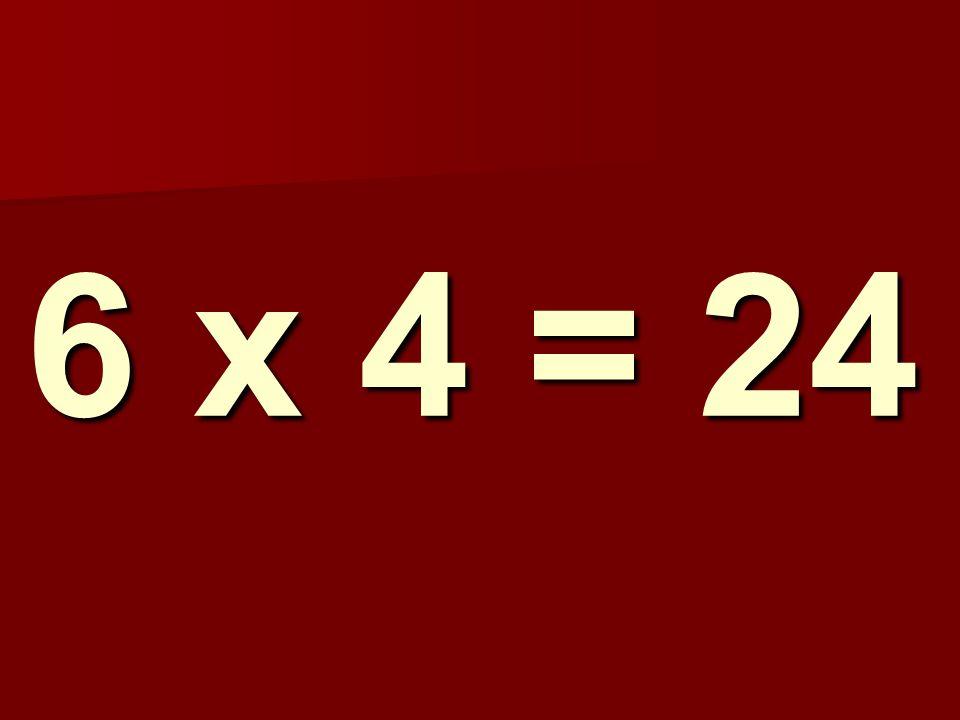 6 x 4 = 24