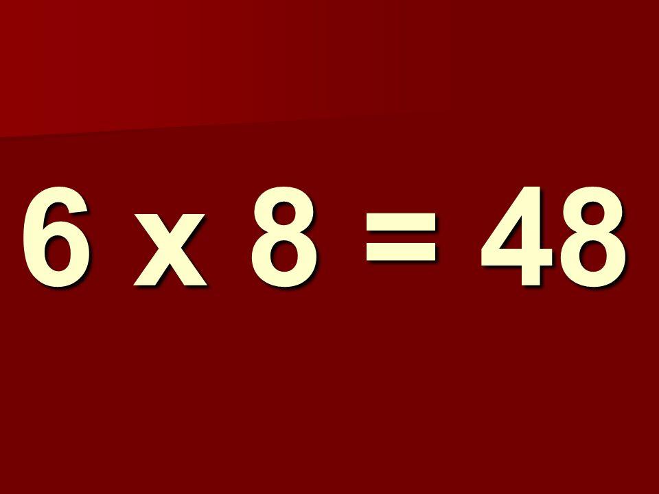 6 x 8 = 48