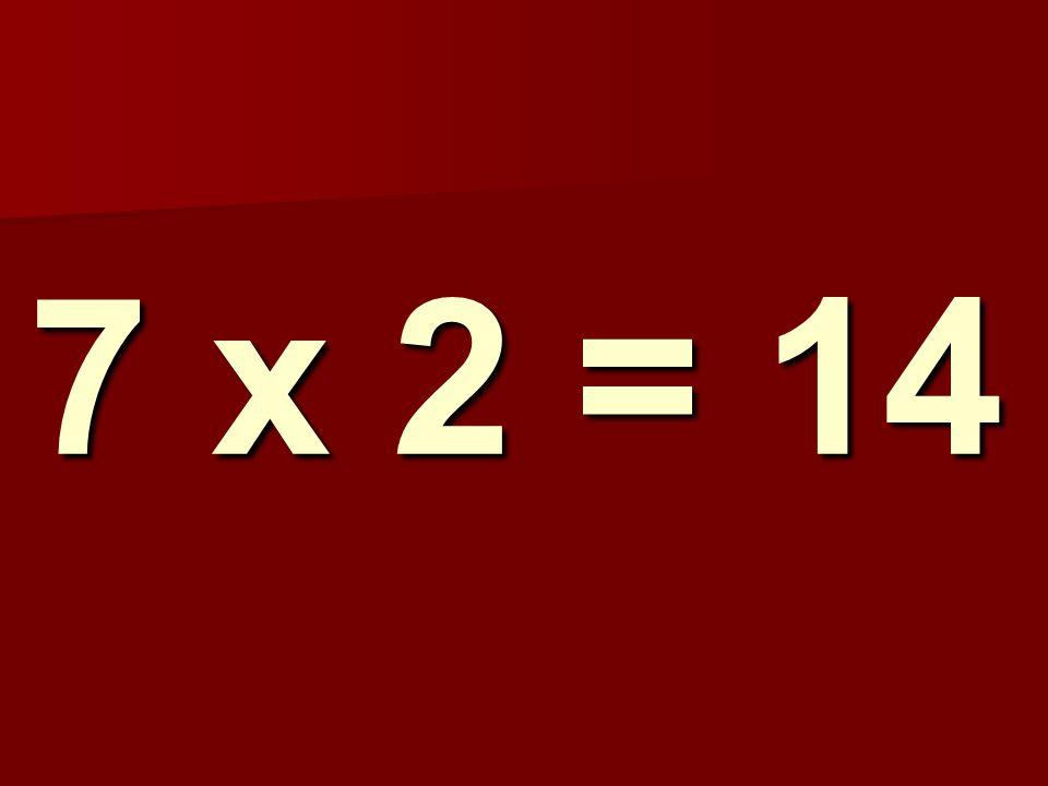 7 x 2 = 14