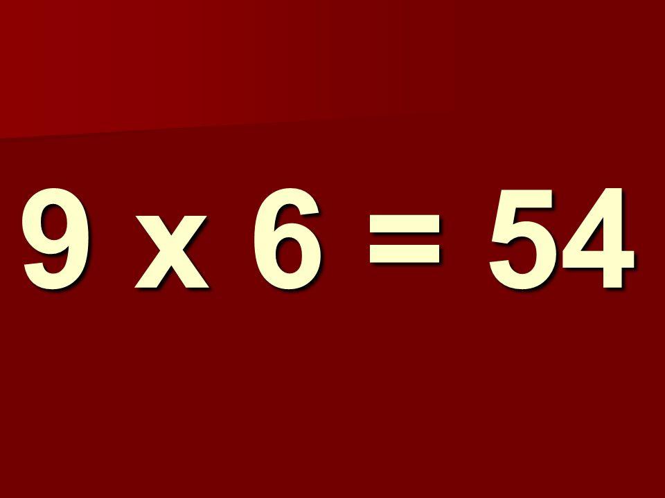 9 x 6 = 54