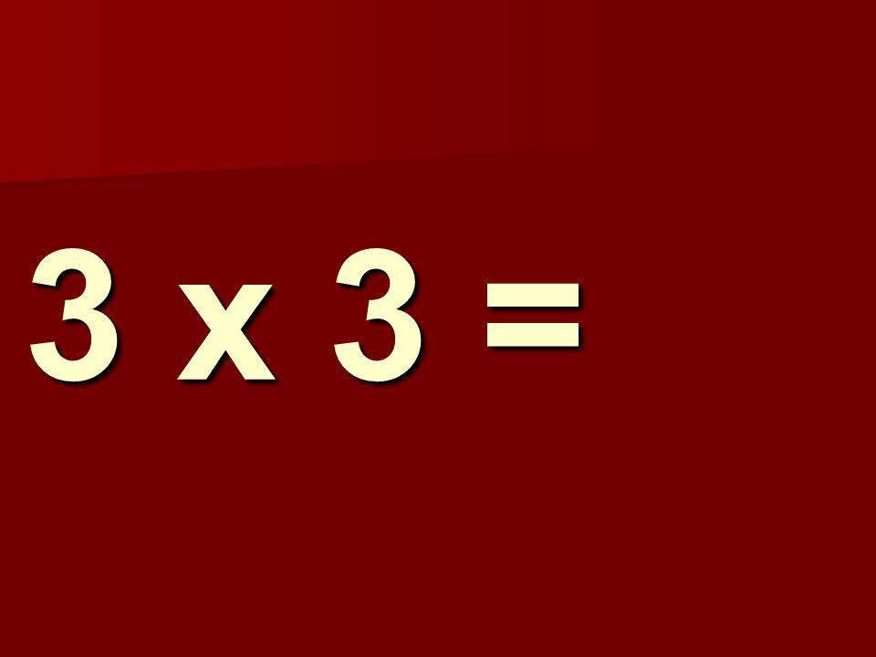 3 x 3 =