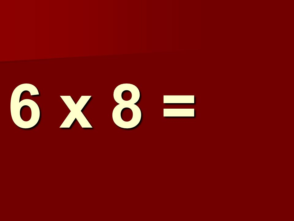 6 x 8 =
