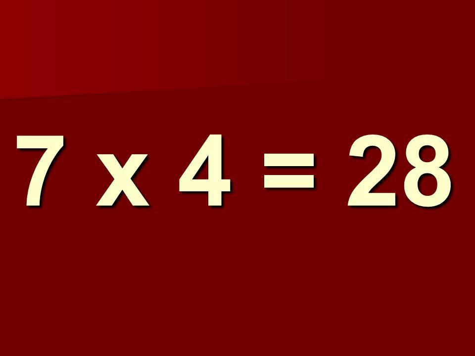 7 x 4 = 28