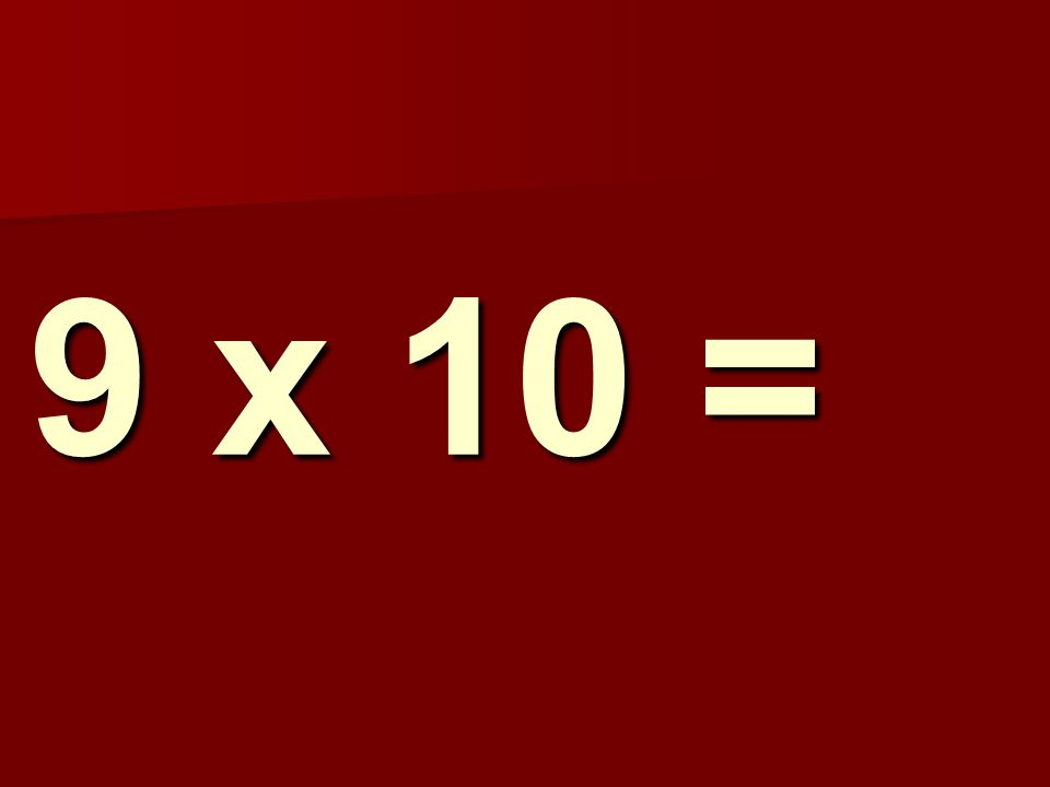 9 x 10 =