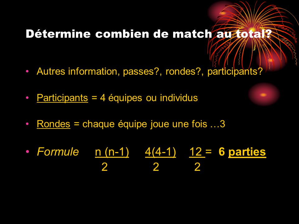 Détermine combien de match au total? Autres information, passes?, rondes?, participants? Participants = 4 équipes ou individus Rondes = chaque équipe