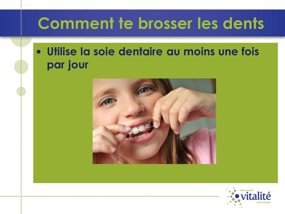 Utilise la soie dentaire au moins une fois par jour Comment te brosser les dents