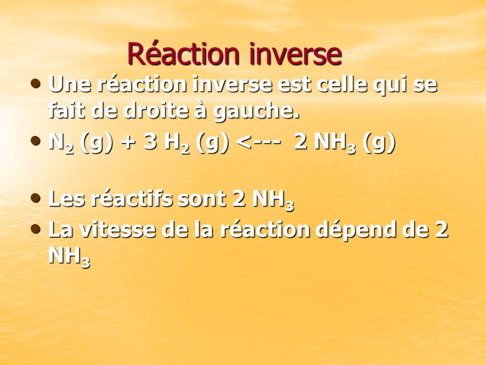 Réaction inverse Une réaction inverse est celle qui se fait de droite à gauche. Une réaction inverse est celle qui se fait de droite à gauche. N 2 (g)