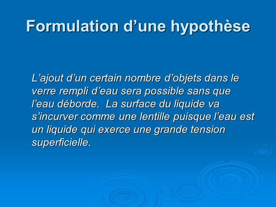 Formulation dune hypothèse Lajout dun certain nombre dobjets dans le verre rempli deau sera possible sans que leau déborde.