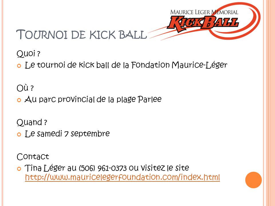 T OURNOI DE KICK BALL Quoi . Le tournoi de kick ball de la Fondation Maurice-Léger Où .