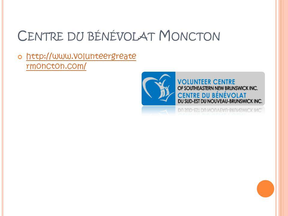 C ENTRE DU BÉNÉVOLAT M ONCTON http://www.volunteergreate rmoncton.com/ http://www.volunteergreate rmoncton.com/