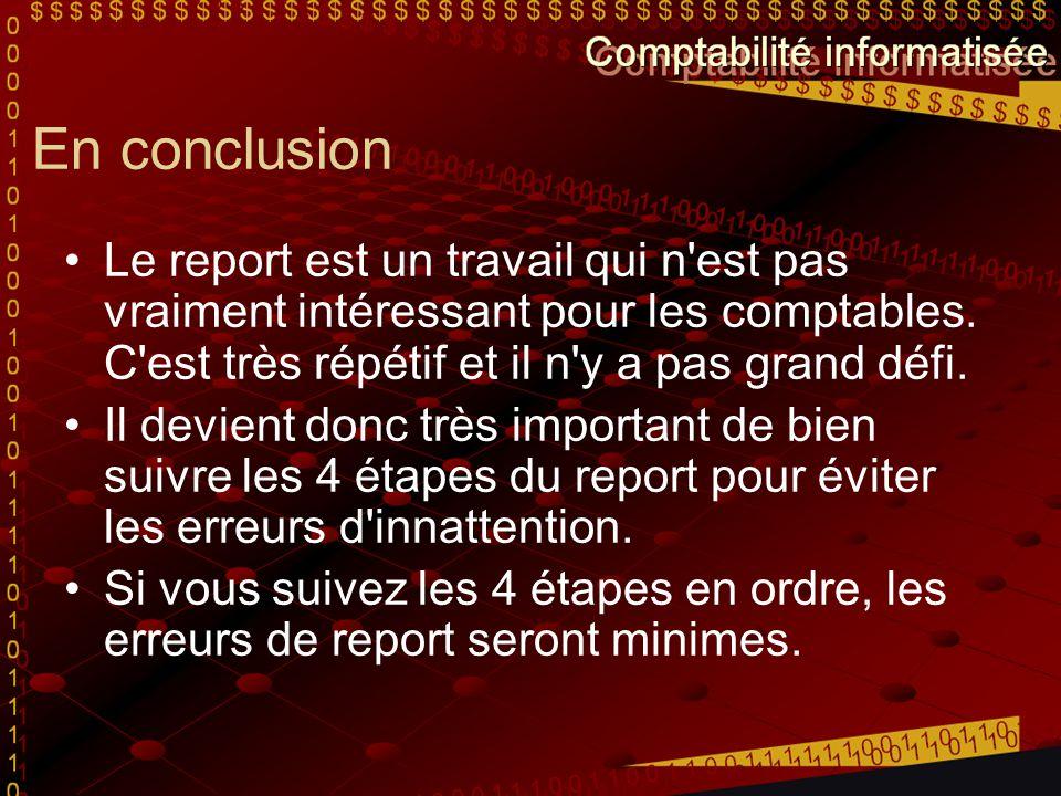 En conclusion Le report est un travail qui n'est pas vraiment intéressant pour les comptables. C'est très répétif et il n'y a pas grand défi. Il devie