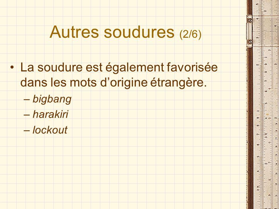 Autres soudures (2/6) La soudure est également favorisée dans les mots dorigine étrangère. –bigbang –harakiri –lockout
