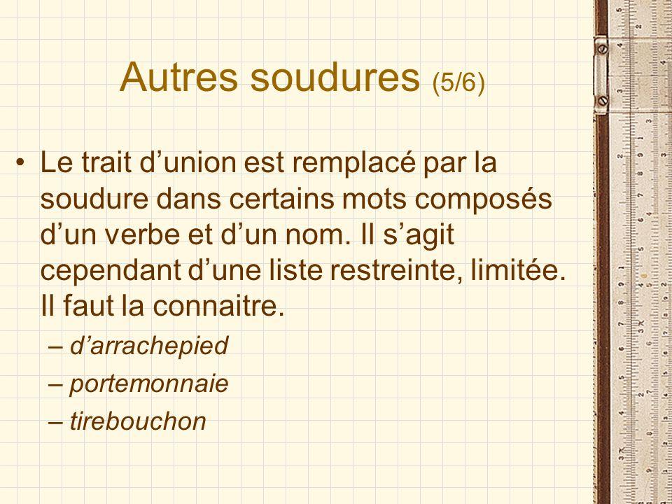 Autres soudures (5/6) Le trait dunion est remplacé par la soudure dans certains mots composés dun verbe et dun nom. Il sagit cependant dune liste rest