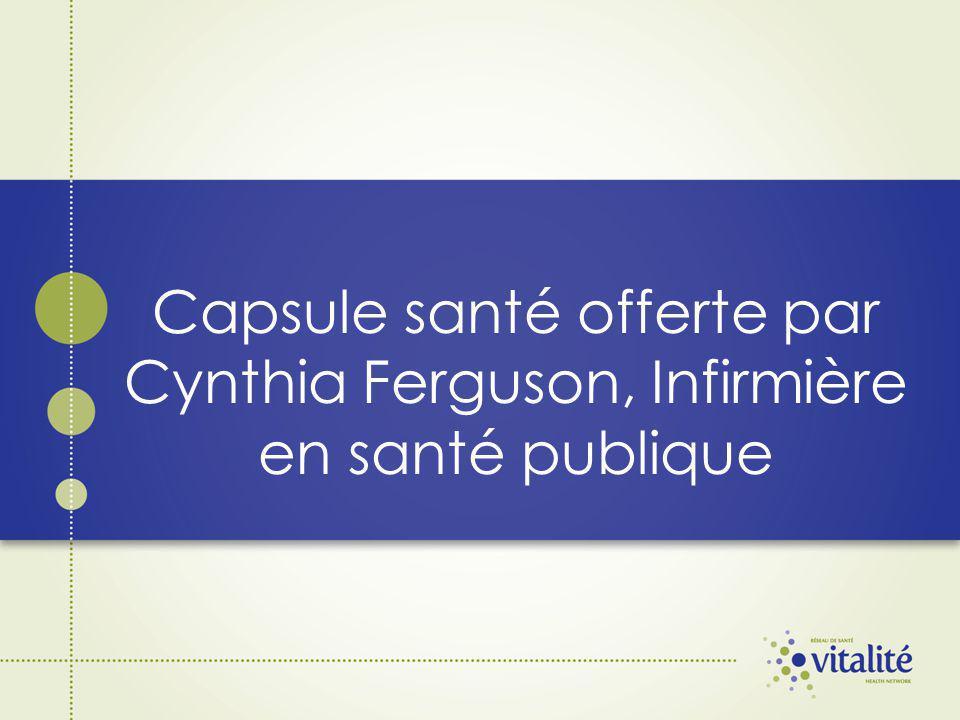 Capsule santé offerte par Cynthia Ferguson, Infirmière en santé publique
