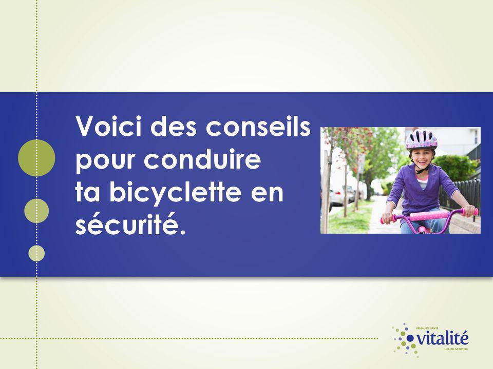 Voici des conseils pour conduire ta bicyclette en sécurité.