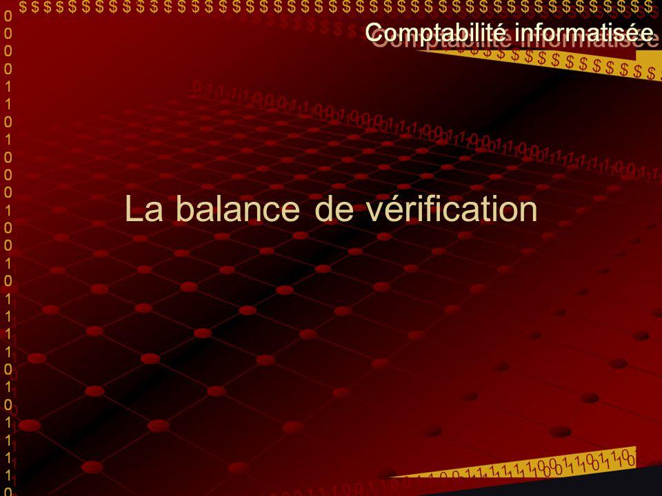 C est le temps de vérifier Une balance de vérification est habituellement préparé: À la fin d un exercice financier; Après l enregistrement d un bloc de transactions; Afin de dresser des états financiers.