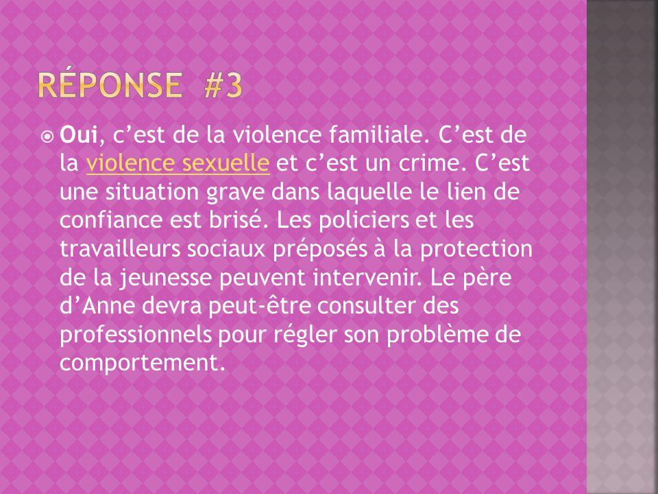 Oui, cest de la violence familiale. Cest de la violence sexuelle et cest un crime. Cest une situation grave dans laquelle le lien de confiance est bri