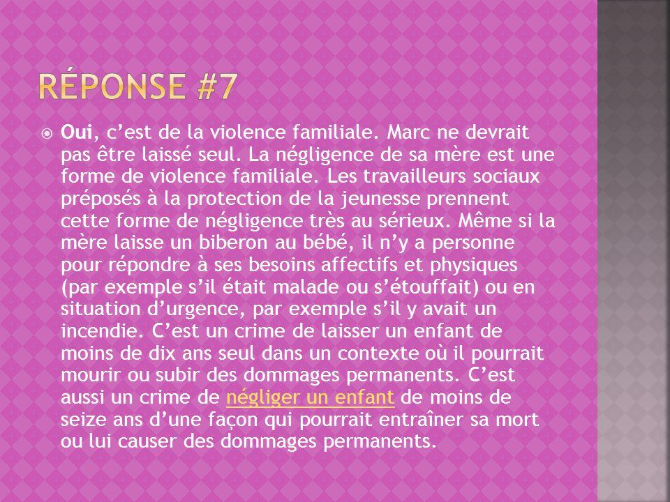 Oui, cest de la violence familiale. Marc ne devrait pas être laissé seul. La négligence de sa mère est une forme de violence familiale. Les travailleu