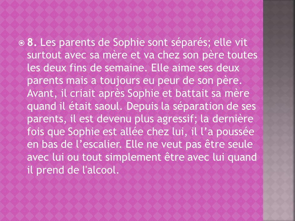 8. Les parents de Sophie sont séparés; elle vit surtout avec sa mère et va chez son père toutes les deux fins de semaine. Elle aime ses deux parents m