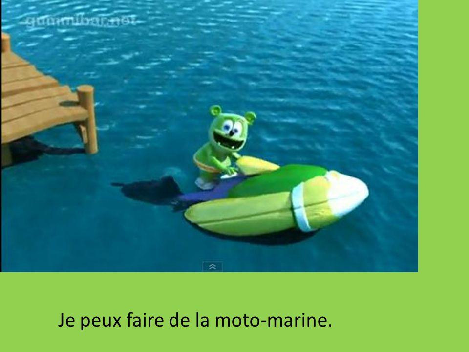 Je peux faire de la moto-marine.