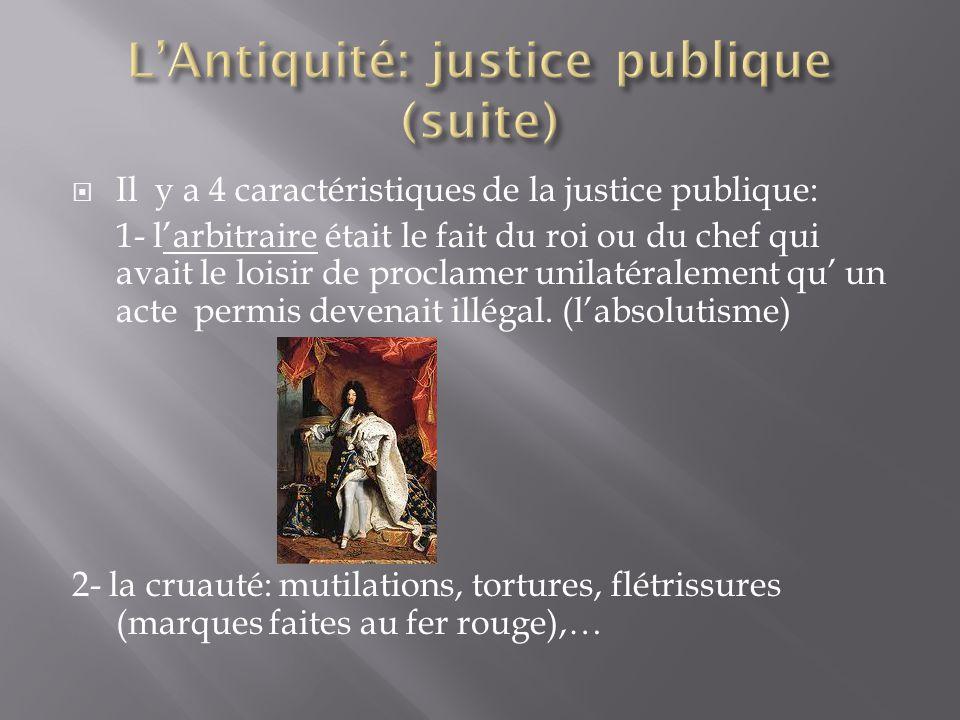 Il y a 4 caractéristiques de la justice publique: 1- larbitraire était le fait du roi ou du chef qui avait le loisir de proclamer unilatéralement qu un acte permis devenait illégal.