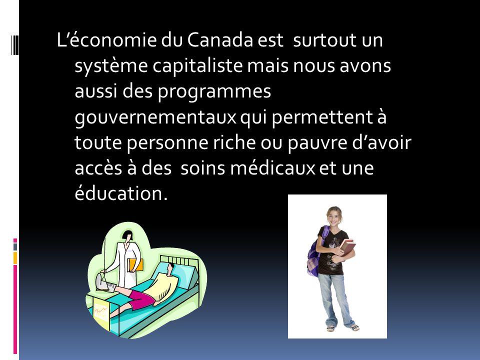 Léconomie du Canada est surtout un système capitaliste mais nous avons aussi des programmes gouvernementaux qui permettent à toute personne riche ou p