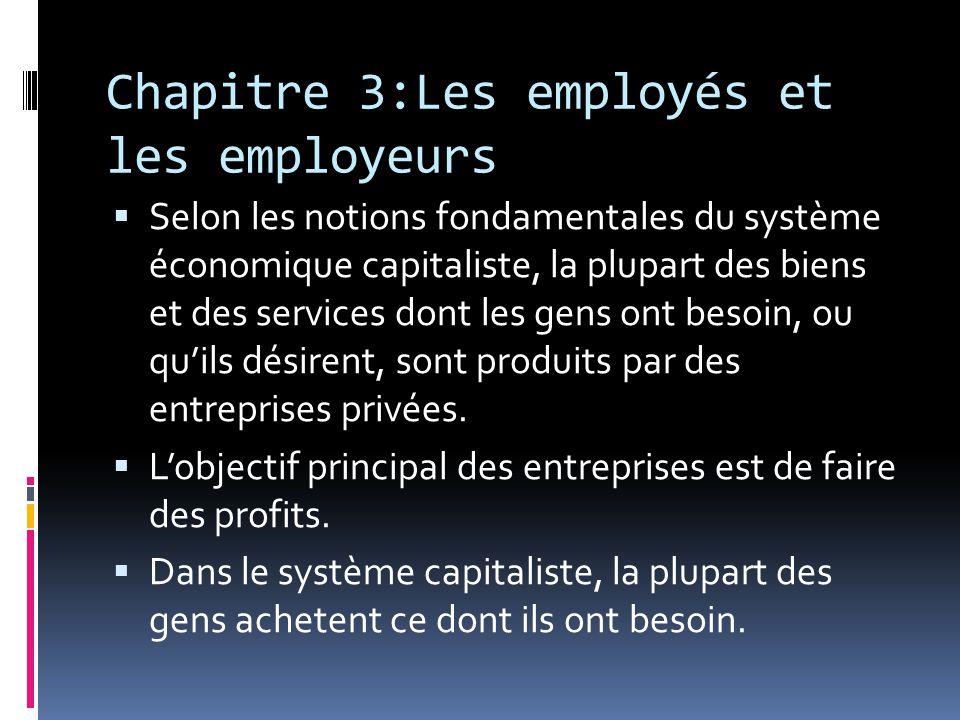 Chapitre 3:Les employés et les employeurs Selon les notions fondamentales du système économique capitaliste, la plupart des biens et des services dont