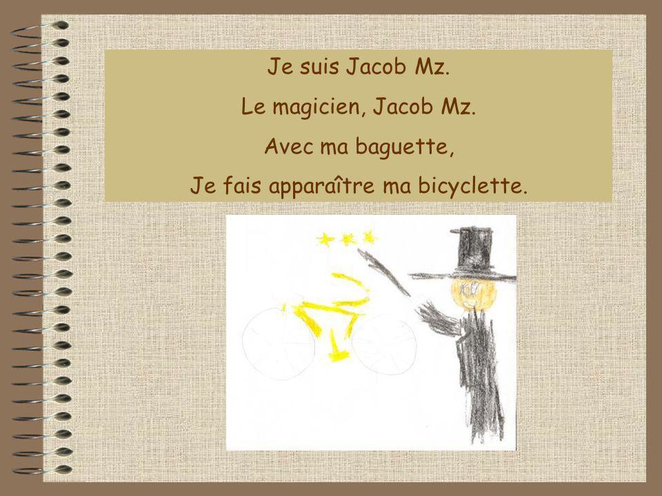 Je suis Jacob Mz. Le magicien, Jacob Mz. Avec ma baguette, Je fais apparaître ma bicyclette.