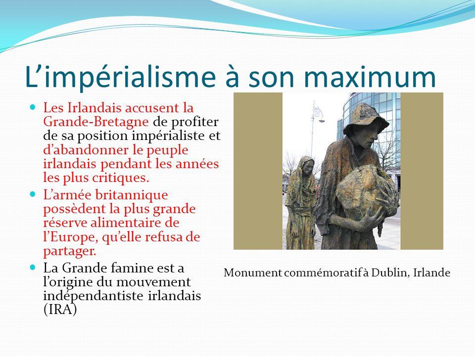 Limpérialisme à son maximum Les Irlandais accusent la Grande-Bretagne de profiter de sa position impérialiste et dabandonner le peuple irlandais penda