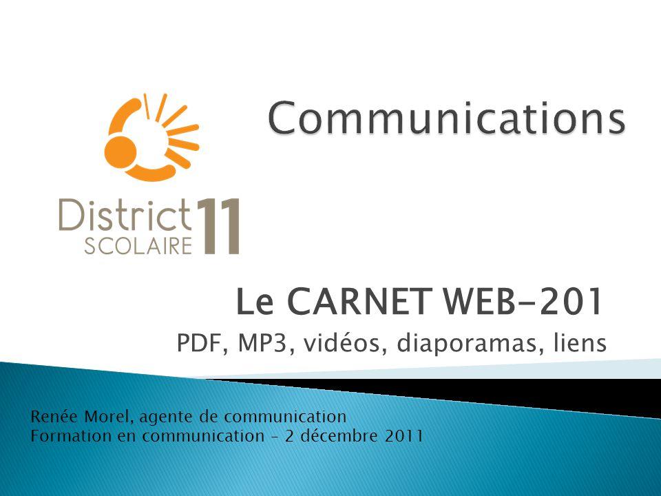 Le CARNET WEB-201 PDF, MP3, vidéos, diaporamas, liens Renée Morel, agente de communication Formation en communication – 2 décembre 2011