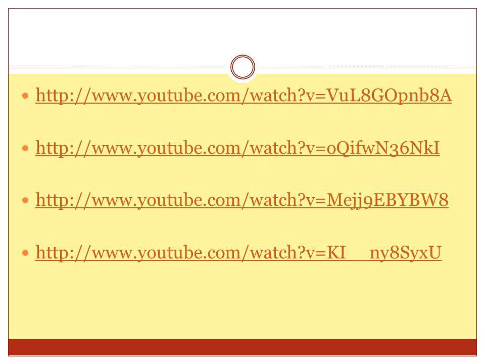 http://www.youtube.com/watch?v=VuL8GOpnb8A http://www.youtube.com/watch?v=oQifwN36NkI http://www.youtube.com/watch?v=Mejj9EBYBW8 http://www.youtube.co