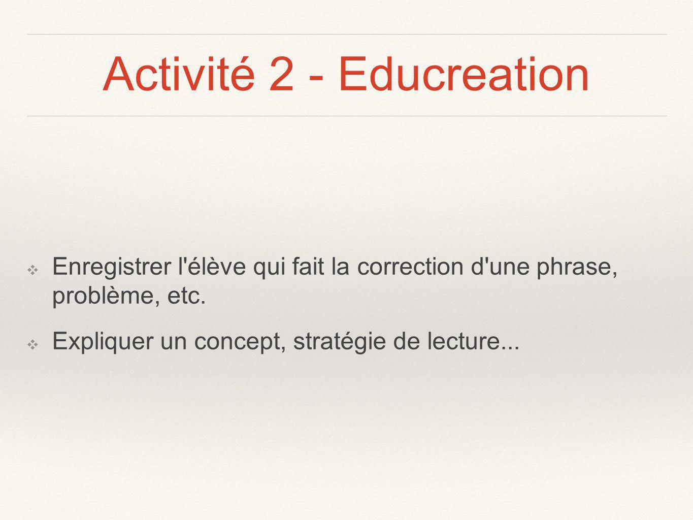 Activité 2 - Educreation Enregistrer l élève qui fait la correction d une phrase, problème, etc.