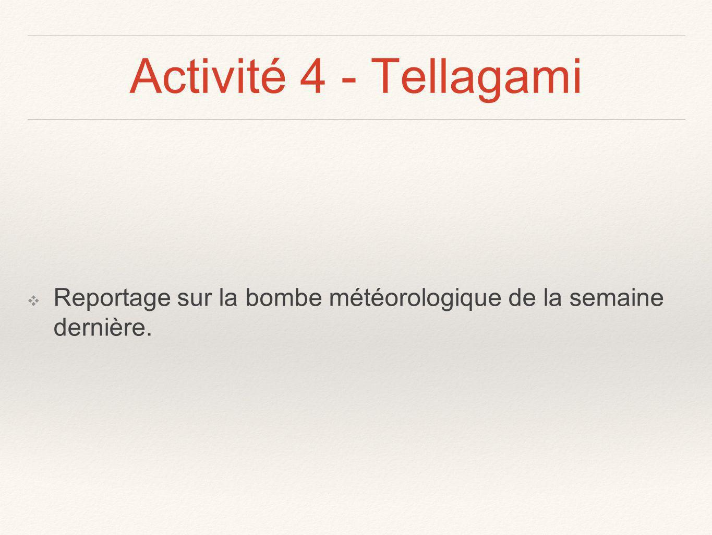 Activité 4 - Tellagami Reportage sur la bombe météorologique de la semaine dernière.