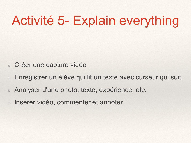 Activité 5- Explain everything Créer une capture vidéo Enregistrer un élève qui lit un texte avec curseur qui suit.