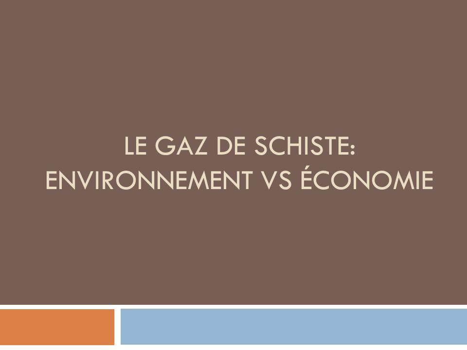 LE GAZ DE SCHISTE: ENVIRONNEMENT VS ÉCONOMIE