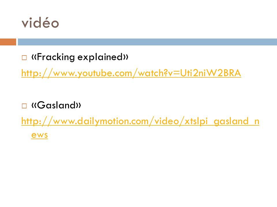 vidéo «Fracking explained» http://www.youtube.com/watch?v=Uti2niW2BRA «Gasland» http://www.dailymotion.com/video/xtslpi_gasland_n ews