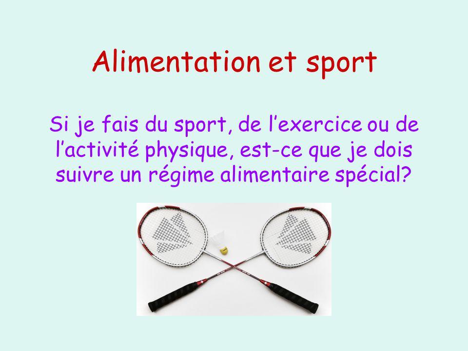 Si je fais du sport, de lexercice ou de lactivité physique, est-ce que je dois suivre un régime alimentaire spécial? Alimentation et sport