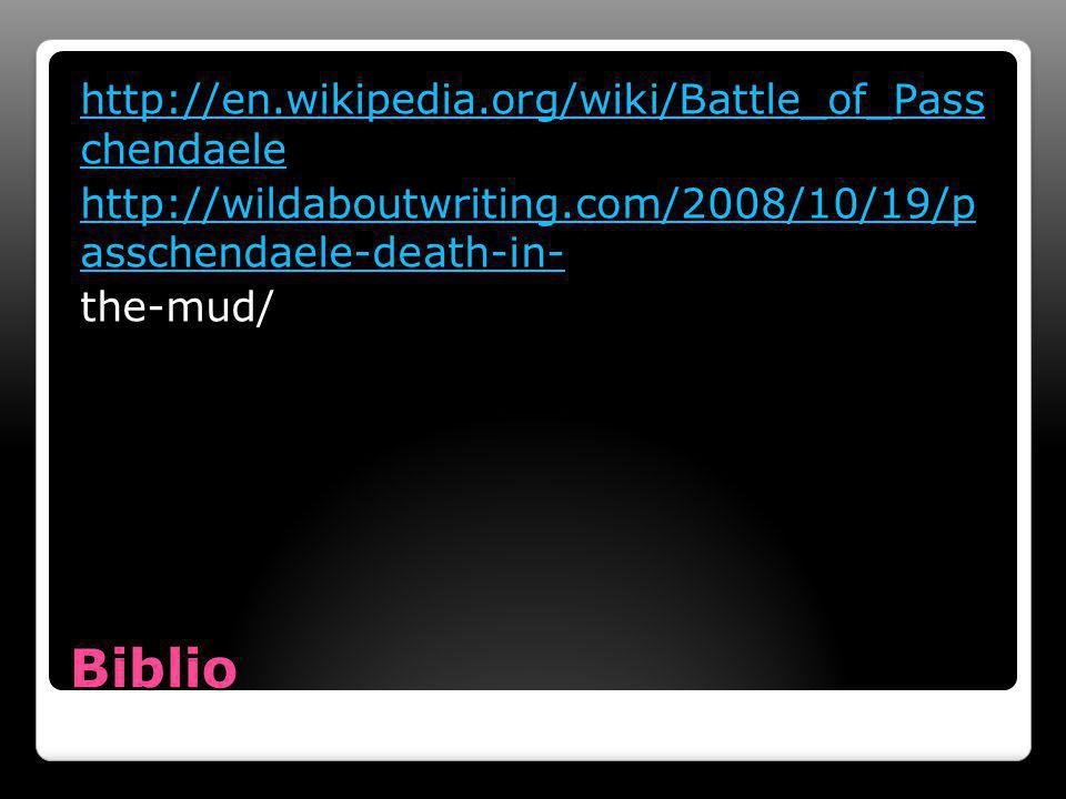 Biblio http://en.wikipedia.org/wiki/Battle_of_Pass chendaele http://wildaboutwriting.com/2008/10/19/p asschendaele-death-in- the-mud/