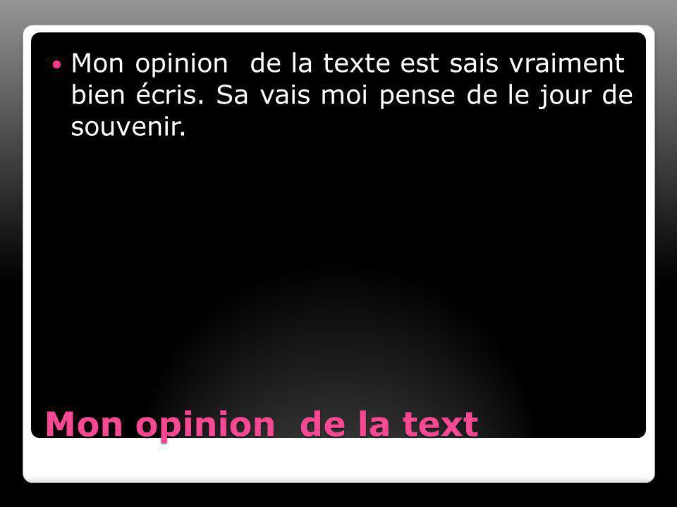 Mon opinion de la text Mon opinion de la texte est sais vraiment bien écris.