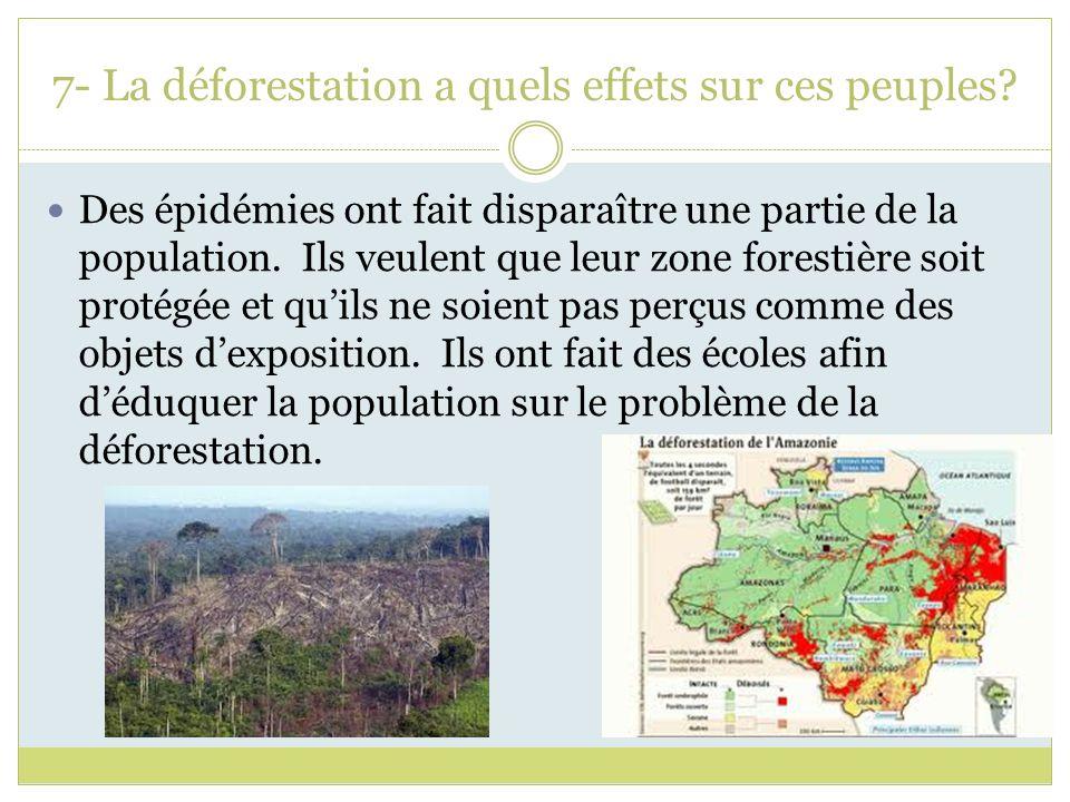 7- La déforestation a quels effets sur ces peuples? Des épidémies ont fait disparaître une partie de la population. Ils veulent que leur zone forestiè