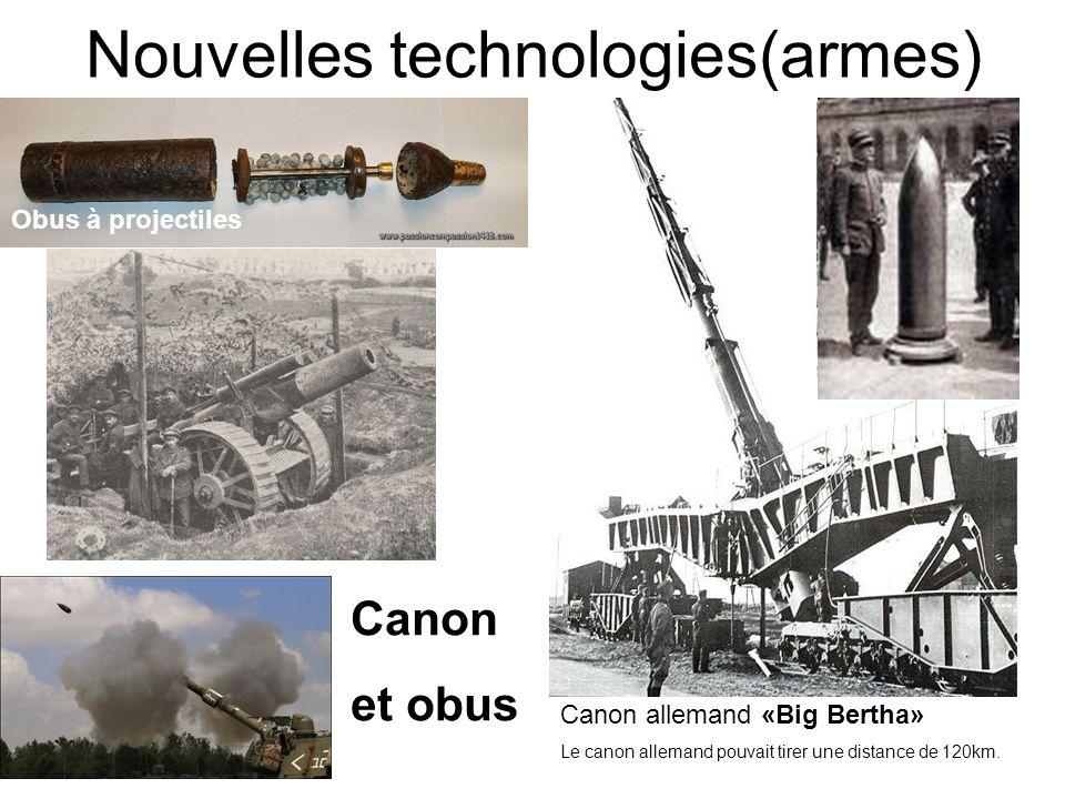 Nouvelles technologies(armes) Canon et obus Canon allemand «Big Bertha» Le canon allemand pouvait tirer une distance de 120km. Obus à projectiles