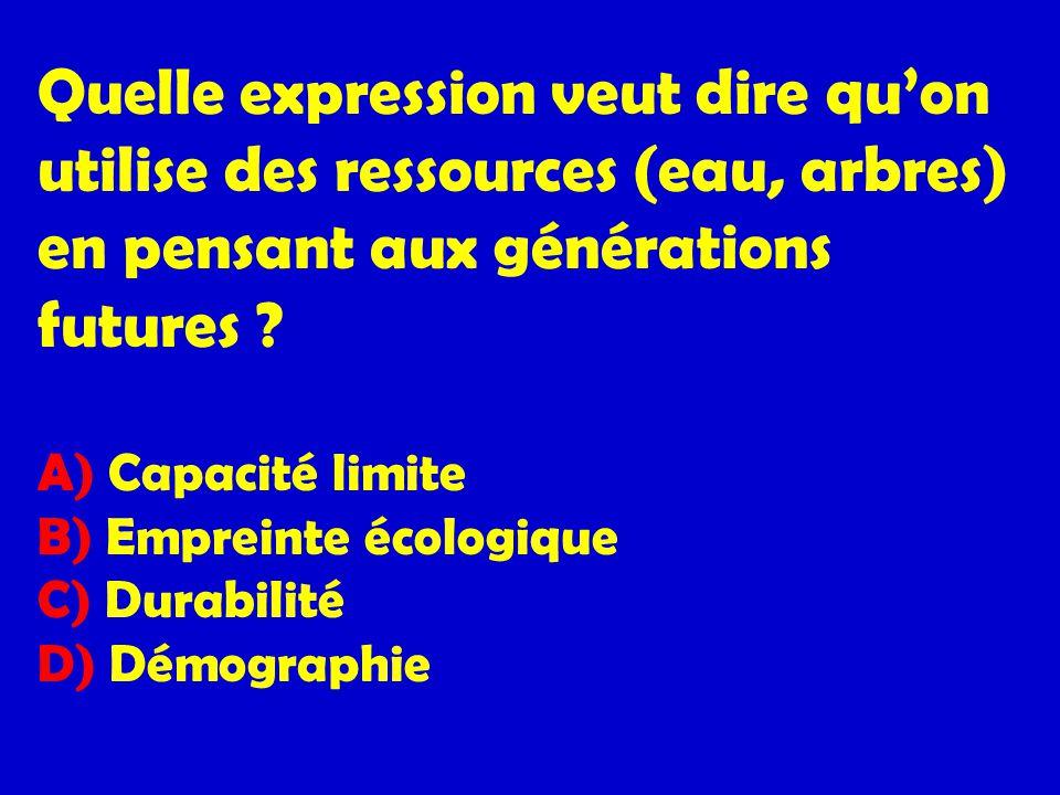 Quelle expression veut dire quon utilise des ressources (eau, arbres) en pensant aux générations futures ? A) Capacité limite B) Empreinte écologique