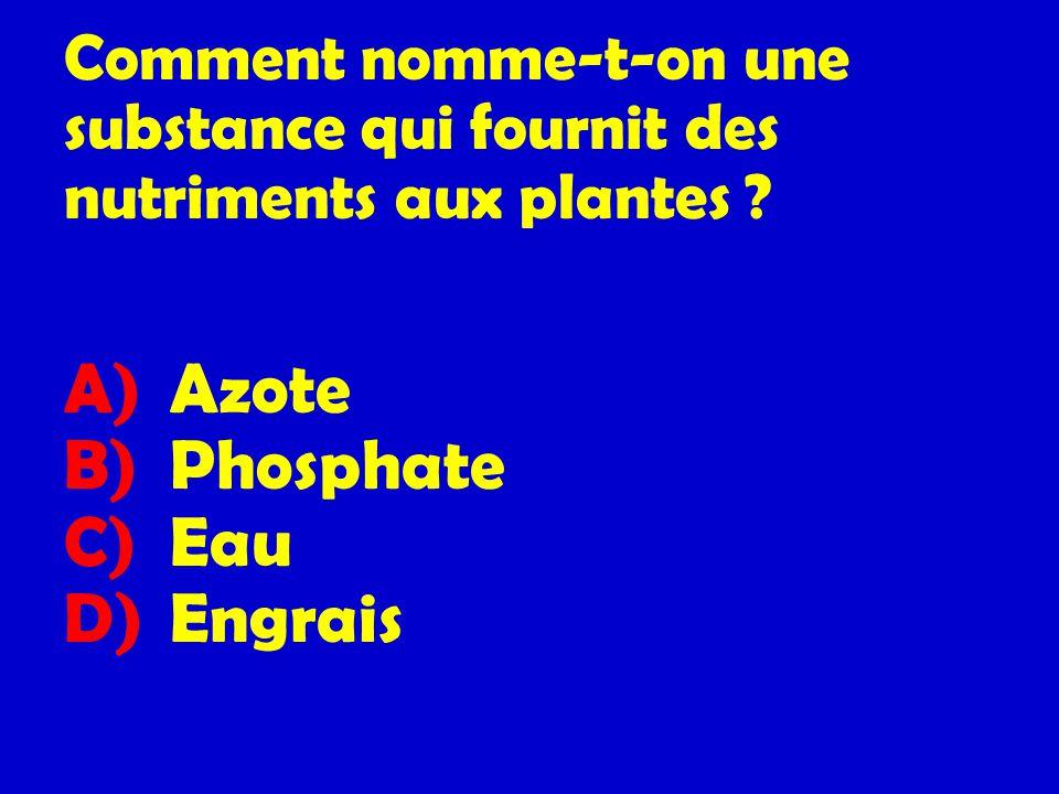 Comment nomme-t-on une substance qui fournit des nutriments aux plantes ? A) Azote B) Phosphate C) Eau D) Engrais