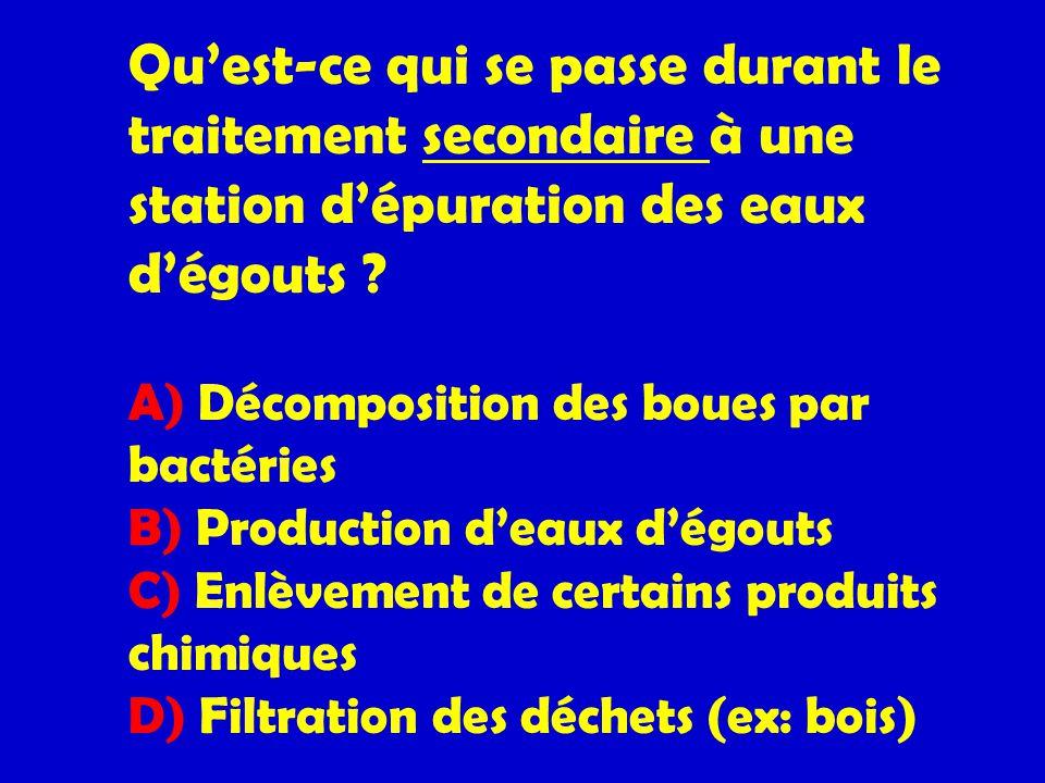 Quest-ce qui se passe durant le traitement secondaire à une station dépuration des eaux dégouts ? A) Décomposition des boues par bactéries B) Producti